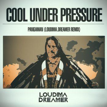 Cool Under Pressure – Pangaman (Loudima.Dreamer Remix)